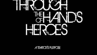 Through The Hands Of Heroes - A Traitor's Purpose [NEW SONG 2012]
