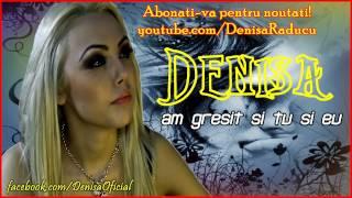 DENISA - Am gresit si tu si eu (Melodie Originala)