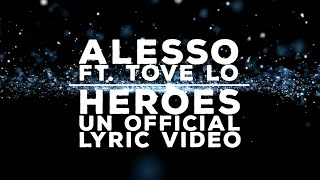 Alesso ft. Tove Lo - Heroes (We Could Be) Un-Official Lyric Video (Official Release))