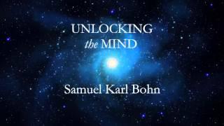 Unlocking the Mind - Samuel Karl Bohn | Extended Version