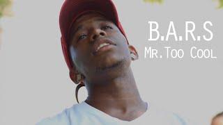 B.A.R.S: Mr TOO COOL @MrTooCool_ | Dir. Cody Mack