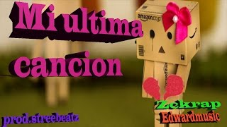😭Mi ultima cancion😭 | Edwardmusic ft.Zckrap