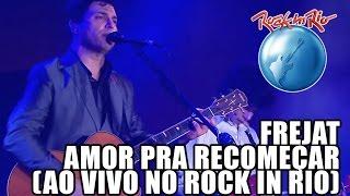 Frejat - Amor pra recomeçar (Ao Vivo no Rock in Rio)