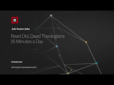 Read Old, Dead Theologians 15 Minutes a Day // Ask Pastor John