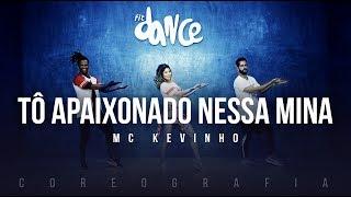 Tô Apaixonado Nessa Mina - MC Kevinho (Coreografia) FitDance TV