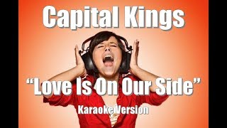 "Capital Kings ""Love Is On Our Side"" Karaoke Version"