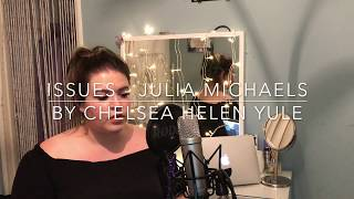 Issues - Julia Michaels (Cover) By Chelsea Helen Yule