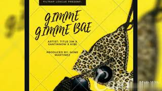 GIMME GIMME BAE - Titus Jim x XanTiknow x Ki$e (FilTrap League)