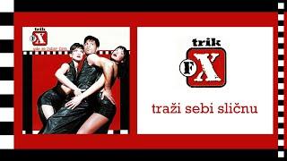Trik Fx  - Trazi sebi slicnu (Audio 1999)