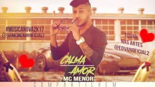 MC MENOR • CALMA AMOR• MÚSICA NOVA 2017
