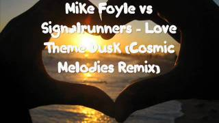 Mike Foyle vs Signalrunners - Love Theme Dusk (Cosmic Melodies Remix)