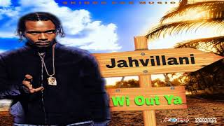 JAHVILLANI - WI OUT YAH [Summer Project Riddim] AUGUST 2018