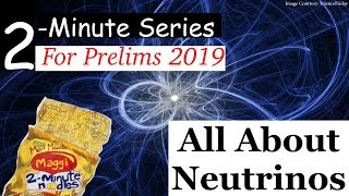 2-Minute Series - Prelims 2019 - Science & Technology - All About Neutrinos