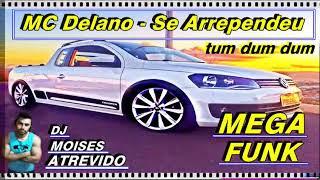 Mega Funk MC Delano Se Arrependeu tum dum dum automotivo dj Moises Atrevido