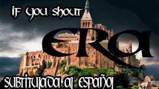 ERA-IF YOU SHOUT SUBTITULADA AL ESPAÑOL