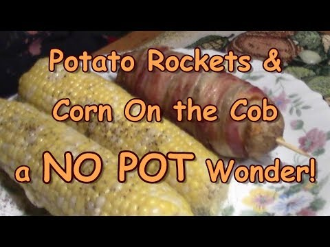 Potato Rockets & Corn On The Cob! A Not Pot Meal