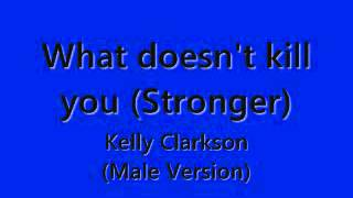 What doesn't kill you (Stronger) Kelly Clarkson -  Male Version