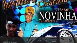 MC's  JHOWZINHO SP E CHARADA - CHAMEI A NOVINHA (DJDAEL) LANÇAMENTO 2013