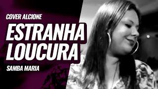Samba Maria - Estranha Loucura (ALCIONE)