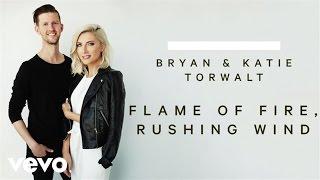 Bryan & Katie Torwalt - Flame Of Fire, Rushing Wind (Audio)