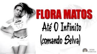 Flora Matos - Até O Infinito (comando Selva)