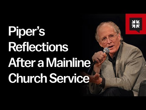 Piper's Reflections After a Mainline Church Service // Ask Pastor John