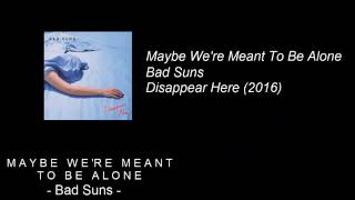 Maybe We're Meant To Be Alone - Bad Suns (+ LYRICS)