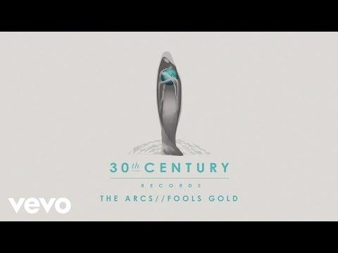 the-arcs-fools-gold-audio-30thcenturyvevo