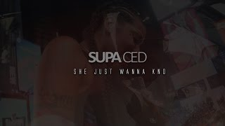 Supa Ced - She Just Wanna Kno ( prod by Philip Monteiro )