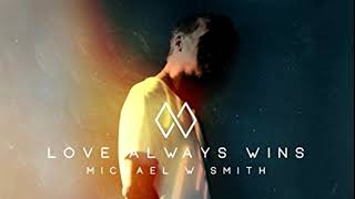 Michael W. Smith - Love Always Wins (Audio)