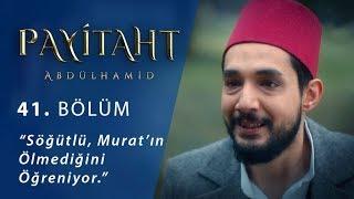Söğütlü, Murat'ın ölmediğini öğreniyor. - Payitaht Abdülhamid 41.Bölüm