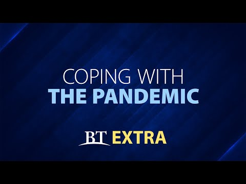 BT Extra: Coping with the Pandemic