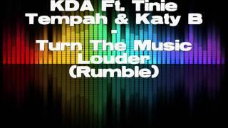 KDA FT. Tinie Tempah & Katy B - Turn The Music Louder (Rumble) [Fast Forward]