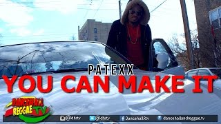 Patexx - You Can Make It [Official Music Video] ▶Dancehall ▶Reggae 2016