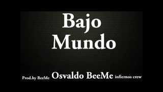 Osvaldo BeeMe - Bajo Mundo - (Prod.by BeeMe ) New Version