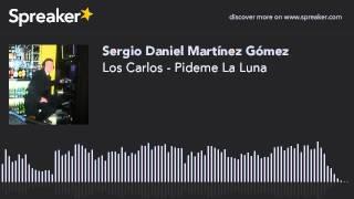 Los Carlos - Pideme La Luna (hecho con Spreaker)