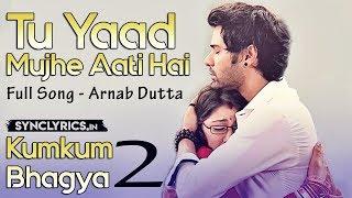 TU YAAD Mujhe Aati Hai - Full Song - Arnab Dutta - Kumkum Bhagya 2 width=