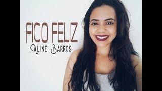 Fico Feliz - Aline Barros | Andressa Reis cover