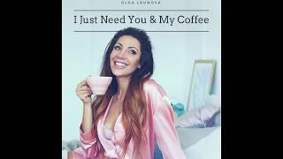 Olga Lounová - I Just Need You & My Coffee MP3