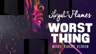 LOYAL FLAMES - WORST THING | MONEY TARGET RIDDIM | @JWONDER21 @ADDEPROD | DANCEHALL | 2014 |