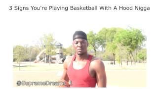 3 Signs You're Playing Basketball With A Hood Nigga by RDCworld1/SupremeDreams_1