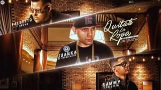 Juanka El Problematik Ft. Falsetto y Sammy - Quitate La Ropa Remix
