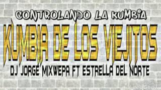 LA CUMBIA DE LOS VIEJITOS DJ JORGE MIX WEPA FT ESTRELLA DEL NORTE 2017