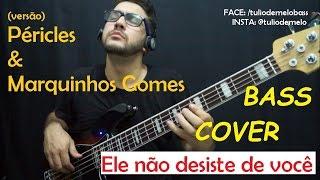 ELE NÃO DESISTE DE VOCÊ - Marquinhos Gomes e Péricles [Bass Cover]