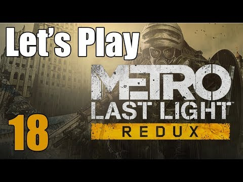 Metro Last Light Redux - Let's Play Part 18: Truth Revealed