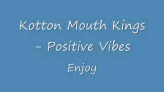 Kotton Mouth Kings- Positive Vibes