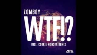 Zomboy - WTF ?! (Cookie Monsta Remix)