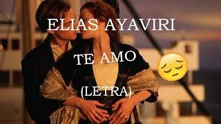 ELIAS AYAVIRI - TE AMO (LETRA) Nuevo !!