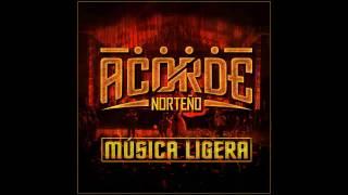 Acorde Norteño - Música Ligera ♪ 2017