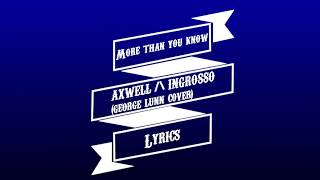 Axwell Λ Ingrosso - More Than You Know  Lyrics  (George Lunn Cover)